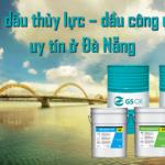Đơn vị nào bán dầu thủy lực – dầu công nghiệp ở Đà Nẵng uy tín