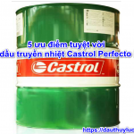 5 ưu điểm tuyệt vời của dầu truyền nhiệt Castrol Perfecto HT 5