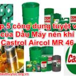 Top 5 công dụng tuyệt vời của Dầu Máy nén khí Castrol Aircol MR 46