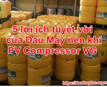 5 lợi ích tuyệt vời của Dầu Máy nén khí PV Compressor VG