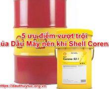 5 ưu điểm vượt trội của Dầu Máy nén khí Shell Corena