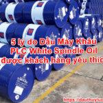 5 lý do Dầu Máy Khâu PLC White Spindle Oilđược khách hàng yêu thích
