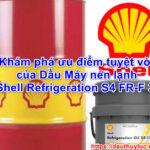 Khám phá ưu điểm tuyệt vời của Dầu Máy nén lạnh Shell Refrigeration S4 FR-F 32